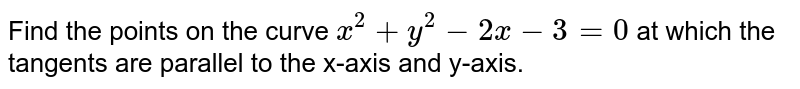 Find the points on the   curve `x^2+y^2-2x-3=0` at which the tangents   are parallel to the x-axis and y-axis.