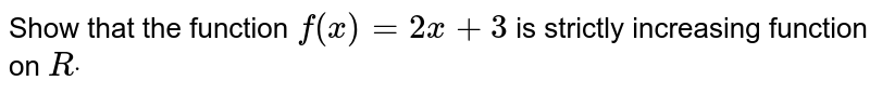 Show that the function `f(x)=2x+3` is strictly increasing function   on `Rdot`