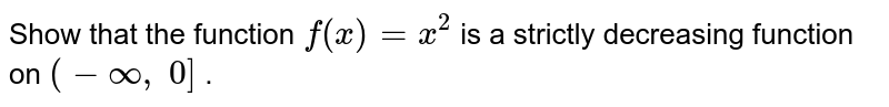 Show that the function `f(x)=x^2` is a strictly decreasing   function on `(-oo,\ 0]` .