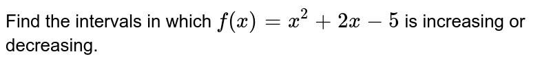 Find the intervals in which `f(x)=x^2+2x-5` is increasing or decreasing.