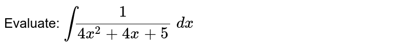 Evaluate: `int1/(4x^2+4x+5)\ dx`