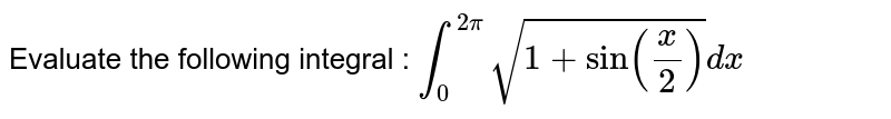 Evaluate the following integral : `int_0^(2pi)sqrt(1+sinx/2)dx`