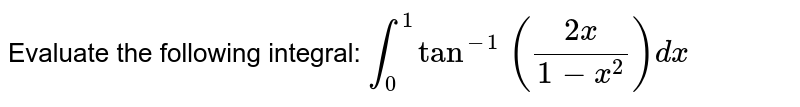 Evaluate the following integral: `int_0^1tan^(-1) ((2x)/(1-x^2))dx`