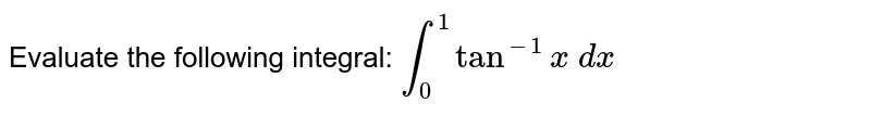 Evaluate the following integral: `int_0^1tan^(-1)x dx`