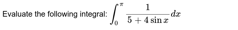 Evaluate the following integral: `int_0^pi1/(5+4sinx)dx`