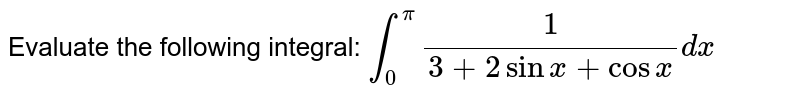 Evaluate the following integral: `int_0^pi1/(3+2sinx+cosx)dx`
