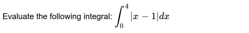 Evaluate the following integral: `int_0^4|x-1|dx`
