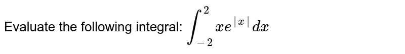 Evaluate the following integral: `int_(-2)^2x e^(|x|)dx`