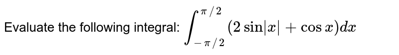 Evaluate the following integral: `int_(-pi//2)^(pi//2)(2sin x +cos x)dx`
