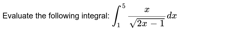 Evaluate the following integral: `int_1^5x/(sqrt(2x-1))dx`