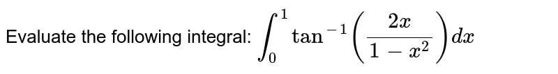 Evaluate the following integral: `int_0^1tan^(-1)((2x)/(1-x^2))dx`