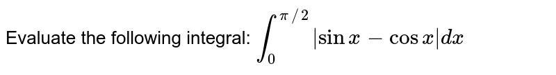 Evaluate the following integral: `int_0^(pi//2) sin x-cos x dx`