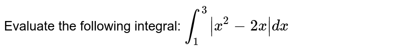 Evaluate the following integral: `int_1^3|x^2-2x|dx`