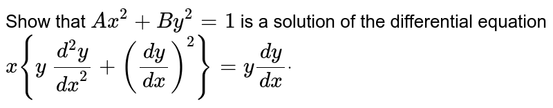 Show that `A x^2+B y^2=1` is a solution of the differential equation `x{y\ (d^2y)/(dx^2)+((dy)/(dx))^2}=y(dy)/(dx)dot`