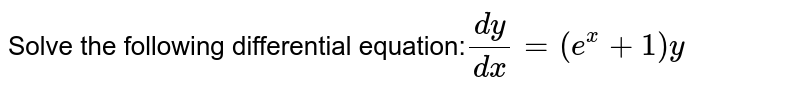 Solve the following differential equation:`(dy)/(dx)=(e^x+1)y`