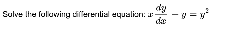 Solve the following differential equation: `x(dy)/(dx)+y=y^2`