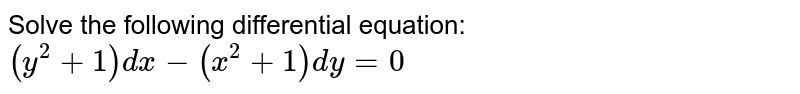 Solve the following differential equation: `(y^2+1)dx-(x^2+1)dy=0`