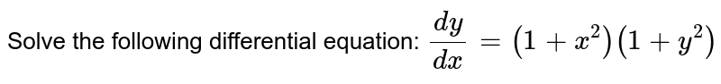 Solve the following differential equation: `(dy)/(dx)=(1+x^2)(1+y^2)`