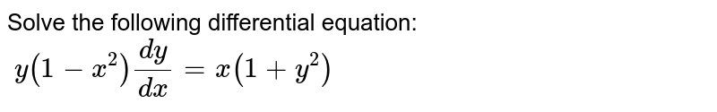 Solve the following differential equation: `\ y(1-x^2)(dy)/(dx)=x(1+y^2)`