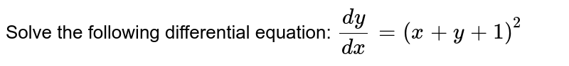 Solve the following differential equation: `(dy)/(dx)=(x+y+1)^2`