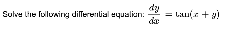 Solve the following differential equation: `(dy)/(dx)=tan(x+y)`