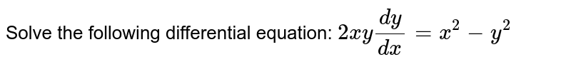 Solve the following differential equation: `2x y(dy)/(dx)=x^2-y^2`