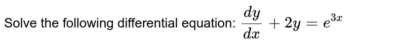 Solve the following differential equation: `(dy)/(dx)+2y=e^(3x)`