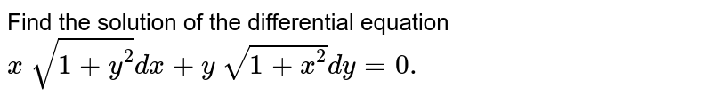 Find the solution of the differential equation `x\ sqrt(1+y^2)dx+y\ sqrt(1+x^2)dy=0.`