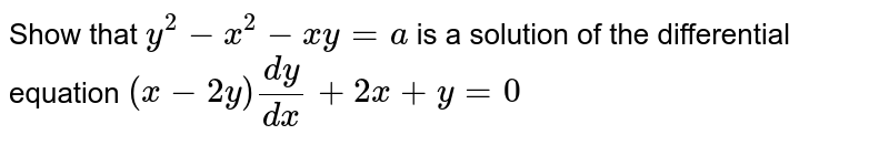 Show that `y^2-x^2 - x y=a` is a solution of the differential equation `(x-2y)(dy)/(dx)+2x + y=0`