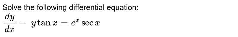 Solve the following differential equation: `(dy)/(dx)-\ ytanx=e^xsecx`