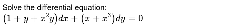 Solve the differential equation: `(1+y+x^2y)dx+(x+x^3)dy=0`