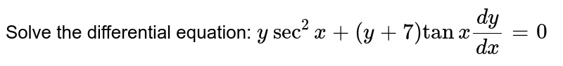 Solve the differential equation: `y \ sec^2x+(y+7)\tanx(dy)/(dx)=0`