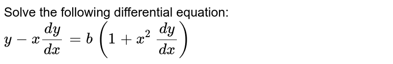 Solve the following differential equation: `y-x(dy)/(dx)=b\ (1+x^2 \ (dy)/(dx))`