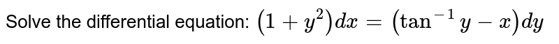 Solve the differential equation: `(1+y^2)dx=(tan^(-1)y-x)dy`