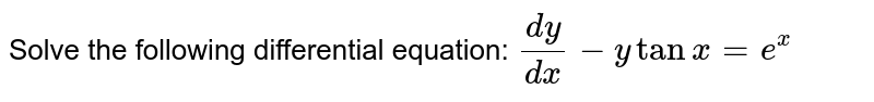 Solve the following differential equation: `(dy)/(dx)-ytanx=e^x`