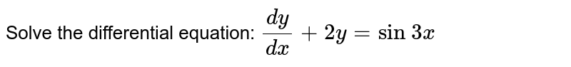 Solve the differential equation: `(dy)/(dx)+2y=sin\ 3x`