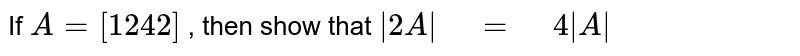 If `A=[[1,2],[4,2]]`, then show that ` 2A =4 A `
