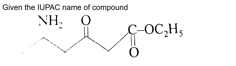 """Given the IUPAC name of compound <img src=""""https://d10lpgp6xz60nq.cloudfront.net/physics_images/BSL_XI_RT_P6_E01_271_Q01.png"""" width=""""80%"""">"""
