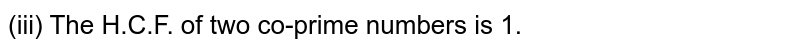 (iii) The H.C.F. of two co-prime numbers is 1.