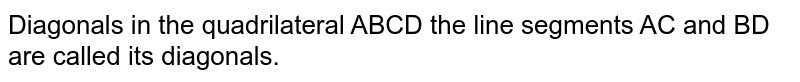 Diagonals in the quadrilateral ABCD the line segments AC and BD are called its diagonals.
