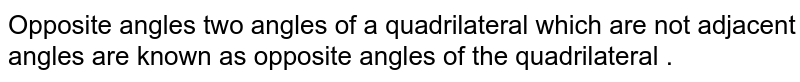 Opposite angles two angles of a quadrilateral which are not adjacent angles are known as opposite angles of the quadrilateral .