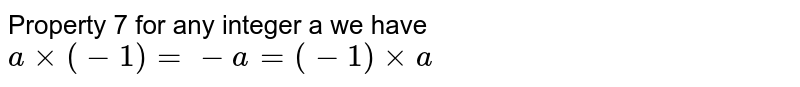 Property 7 for any integer a we have `a xx (-1)= - a = (-1) xxa`
