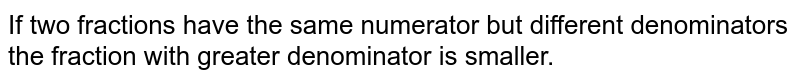 If two fractions have the same numerator but different denominators the fraction with greater denominator is smaller.