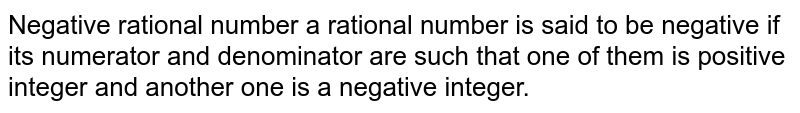 Negative rational number a rational number is said to be negative if its numerator and denominator are such that one of them is positive integer and another one is a negative integer.