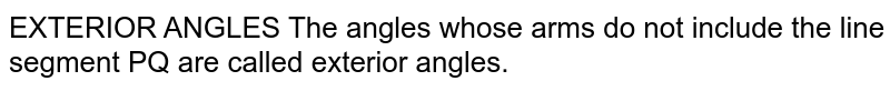 EXTERIOR ANGLES The angles whose arms do not include the line segment PQ are called exterior angles.