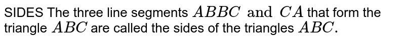 SIDES The three line segments `AB BC and CA` that form the triangle `ABC` are called the sides of the triangles `ABC.`