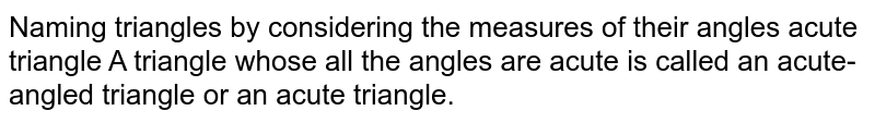 Naming triangles by considering the measures of their angles acute triangle A triangle whose all the angles are acute is called an acute-angled triangle or an acute triangle.