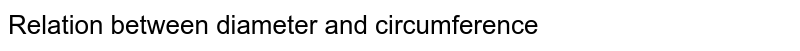 Relation between diameter and circumference