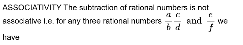 ASSOCIATIVITY The subtraction of rational numbers is not associative i.e. for any three rational numbers `a/b c/d and e/f` we have