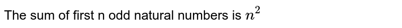 The sum of first n odd natural numbers is `n^2`